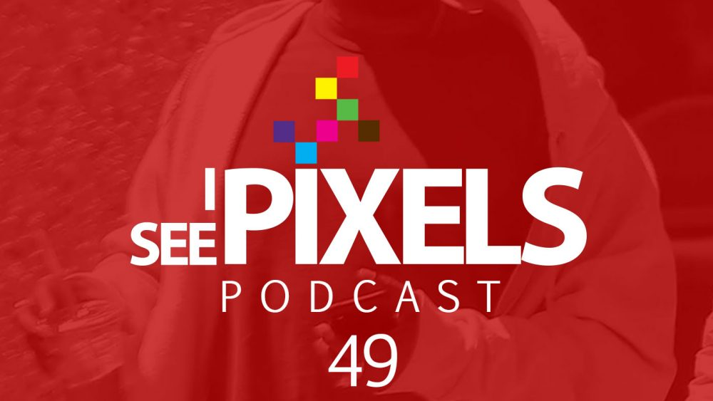 Outrage Marketing - I See Pixels Podcast Episode 49