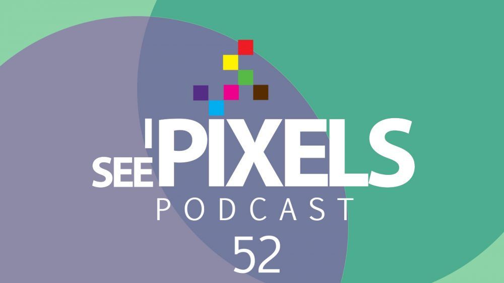 No new trends - I See Pixels Podcast Episode 52
